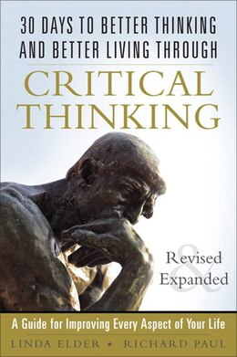 Book 30 Days To Better Thinking And Better Living Through Critical Thinking: A Guide For Improving Every… by Linda Elder