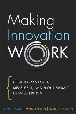 Book Making Innovation Work: How To Manage It, Measure It, And Profit From It, Updated Edition by Tony Davila