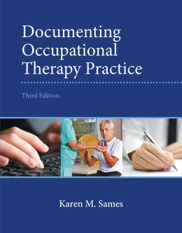 Book Documenting Occupational Therapy Practice by Karen M. Sames