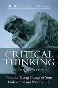 Critical Thinking: Tools For Taking Charge Of Your Professional And Personal Life by Richard Paul