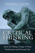 Critical Thinking: Tools For Taking Charge Of Your Professional And Personal Life