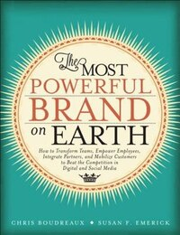 The Most Powerful Brand On Earth: How To Transform Teams, Empower Employees, Integrate Partners…