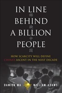 Book In Line Behind A Billion People: How Scarcity Will Define China's Ascent In The Next Decade by Damien Ma