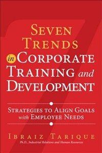 Book Seven Trends In Corporate Training And Development: Strategies To Align Goals With Employee Needs by Ibraiz Tarique