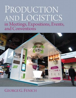 Book Production And Logistics In Meeting, Expositions, Events And Conventions by George G. Fenich