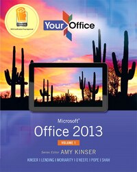 Your Office: Microsoft Office 2013, Volume 1