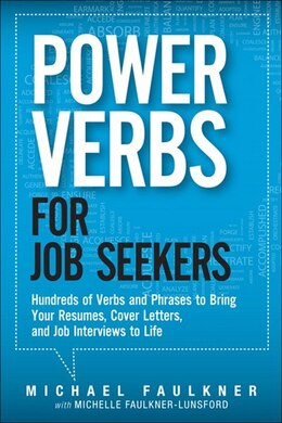 Book Power Verbs For Job Seekers: Hundreds Of Verbs And Phrases To Bring Your Resumes, Cover Letters… by Michael Lawrence Faulkner