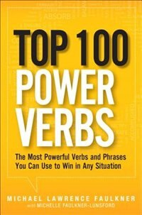 Book Top 100 Power Verbs: The Most Powerful Verbs And Phrases You Can Use To Win In Any Situation by Michael Lawrence Faulkner