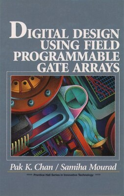Book Digital System Design Using Field Programmable Gate Arrays by Pak K. Chan