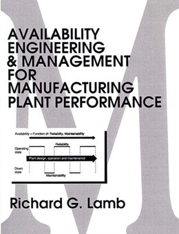 Book Availability Engineering and Management for Manufacturing Plant Performance by Richard G. Lamb