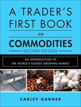 Book A Trader's First Book On Commodities: An Introduction To The World's Fastest Growing Market by Carley Garner