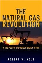 The Natural Gas Revolution: At The Pivot Of The World's Energy Future