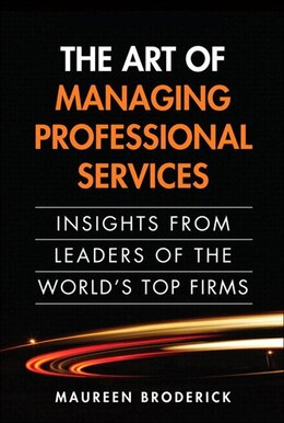 Book The Art Of Managing Professional Services: Insights From Leaders Of The World's Top Firms… by Maureen Broderick