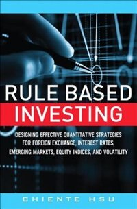 Book Rule Based Investing: Designing Effective Quantitative Strategies For Foreign Exchange, Interest… by Chiente Hsu