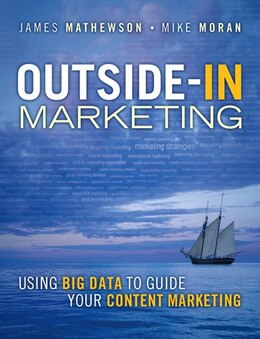 Book Outside-in Marketing: Using Big Data To Guide Your Content Marketing by James Mathewson