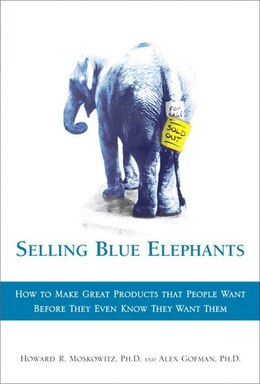 Book Selling Blue Elephants: How To Make Great Products That People Want Before They Even Know They Want… by Howard R. Moskowitz