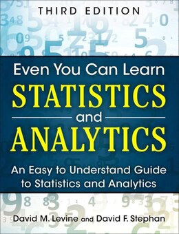 Book Even You Can Learn Statistics And Analytics: An Easy To Understand Guide To Statistics And Analytics by David M. Levine