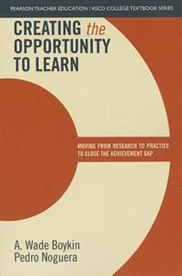 Book Creating The Opportunity To Learn: Moving From Research To Practice To Close The Achievement Gap by A. Wade Boykin