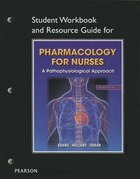 Student Workbook And Resource Guide For Pharmacology For Nurses For Pharmacology For Nurses: A…