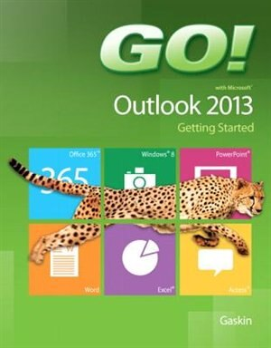 Go! With Microsoft Outlook 2013 Getting Started by Shelley Gaskin