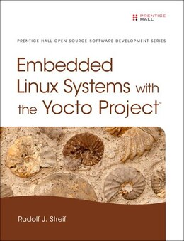 Book Embedded Linux Systems With The Yocto Project by Rudolf J. Streif