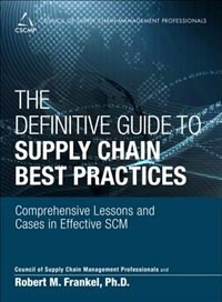 Book The Definitive Guide To Supply Chain Best Practices: Comprehensive Lessons And Cases In Effective… by Cscmp