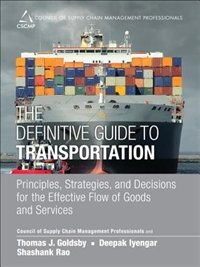 Book The Definitive Guide To Transportation: Principles, Strategies, And Decisions For The Effective… by Shashank Cscmp