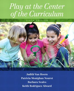 Book Play At The Center Of The Curriculum by Judith Van Hoorn