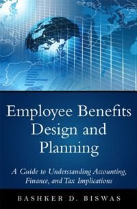 Book Employee Benefits Design And Planning: A Guide To Understanding Accounting, Finance, And Tax… by Bashker D. Biswas