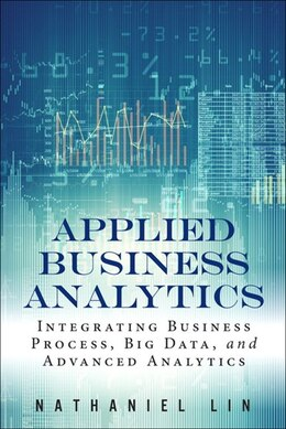 Book Applied Business Analytics: Integrating Business Process, Big Data, And Advanced Analytics by Nathaniel Lin
