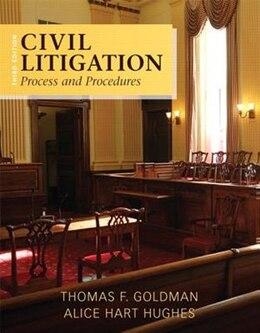 Book Civil Litigation: Process And Procedures by Thomas F. Goldman