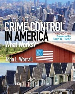 Book Crime Control In America: What Works? by John L. Worrall