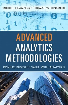 Book Advanced Analytics Methodologies: Driving Business Value With Analytics by Michele Chambers
