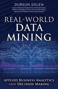 Book Real-world Data Mining: Applied Business Analytics And Decision Making by Dursun Delen