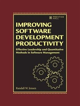 Book Improving Software Development Productivity: Effective Leadership And Quantitative Methods In… by Randall W. Jensen