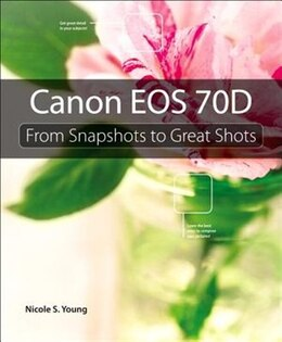 Book Canon Eos 70d: From Snapshots To Great Shots by Nicole S. Young