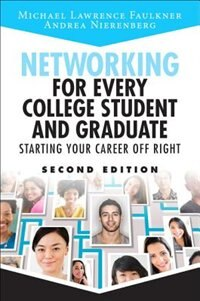 Book Networking For Every College Student And Graduate: Starting Your Career Off Right by Michael Lawrence Faulkner