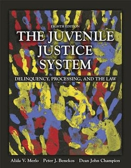 Book The Juvenile Justice System: Delinquency, Processing, And The Law by Alida V. Merlo
