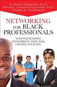 Networking For Black Professionals: Nonstop Business Networking That Will Change Your Life