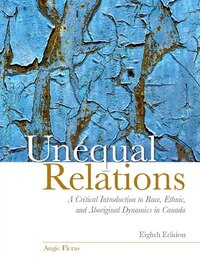 Unequal Relations: A Critical Introduction To Race, Ethnic, And Aboriginal Dynamics In Canada