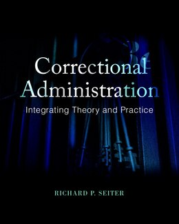 Book Correctional Administration: Integrating Theory And Practice by Richard P. Seiter