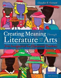 Creating Meaning Through Literature And The Arts: Arts Integration For Classroom Teachers, Enhanced…