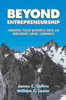 Beyond Entrepreneurship: Turning Your Business Into An Enduring Great Company by James Collins