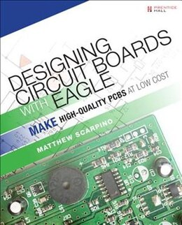 Book Designing Circuit Boards With Eagle: Make High-quality Pcbs At Low Cost by Matthew Scarpino