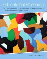 Educational Research: Planning, Conducting, And Evaluating Quantitative And Qualitative Research…