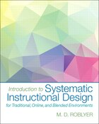 Introduction To Systematic Instructional Design For Traditional, Online, And Blended Environments…