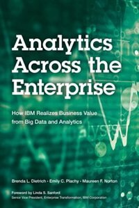 Book Analytics Across The Enterprise: How Ibm Realizes Business Value From Big Data And Analytics by Brenda L. Dietrich