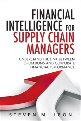Book Financial Intelligence For Supply Chain Managers: Understand The Link Between Operations And… by Steven M. Leon