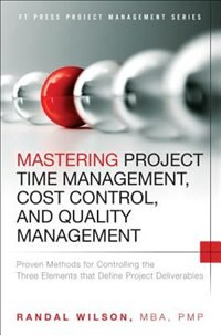 Mastering Project Time Management, Cost Control, And Quality Management: Proven Methods For…