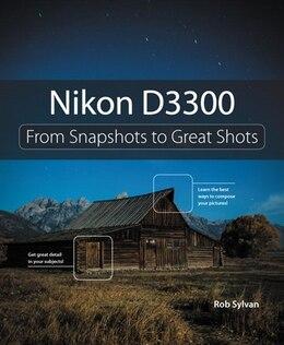 Book Nikon D3300: From Snapshots To Great Shots by Rob Sylvan